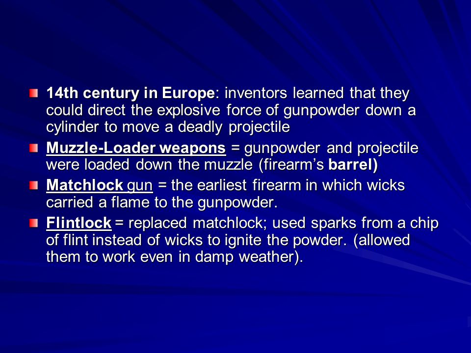 14th century in Europe: inventors learned that they could direct the explosive force of gunpowder down a cylinder to move a deadly projectile Muzzle-L