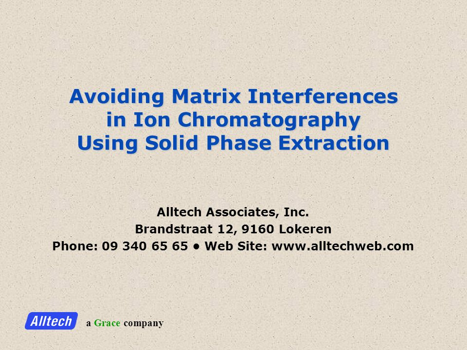 a Grace company Avoiding Matrix Interferences in Ion Chromatography Using Solid Phase Extraction Alltech Associates, Inc.