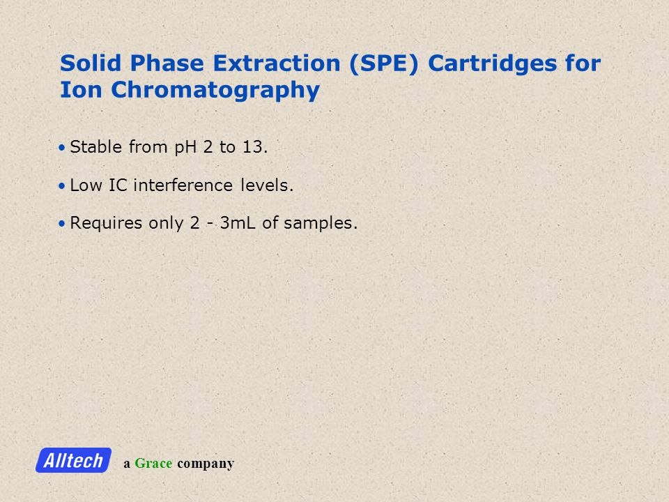 a Grace company Solid Phase Extraction (SPE) Cartridges for Ion Chromatography Stable from pH 2 to 13.