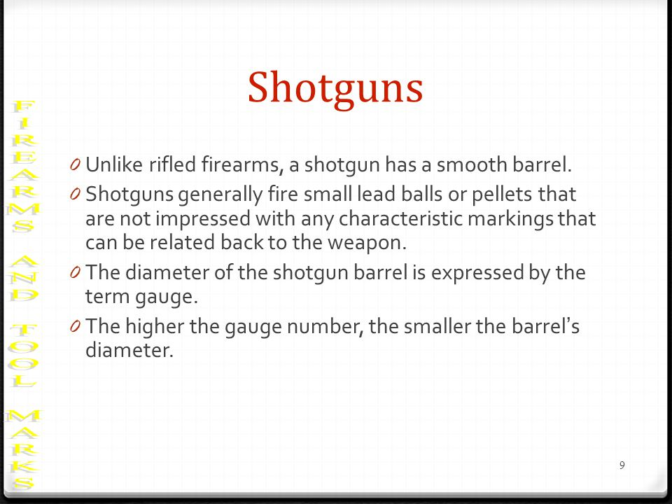 Shotguns 0 Unlike rifled firearms, a shotgun has a smooth barrel.