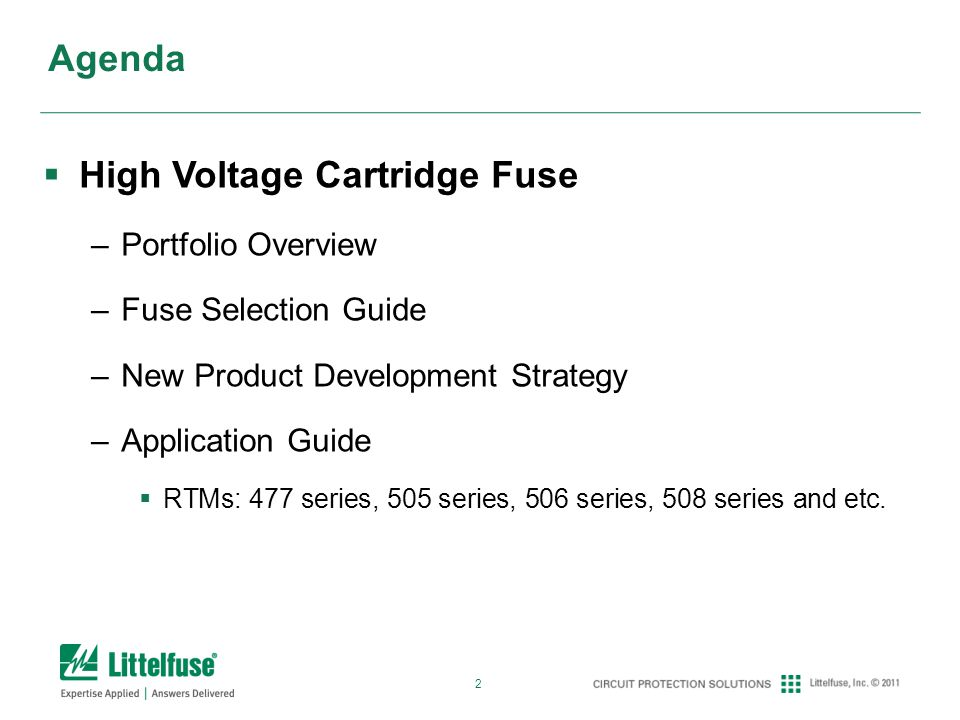 2 Agenda High Voltage Cartridge Fuse –Portfolio Overview –Fuse Selection Guide –New Product Development Strategy –Application Guide RTMs: 477 series, 505 series, 506 series, 508 series and etc.
