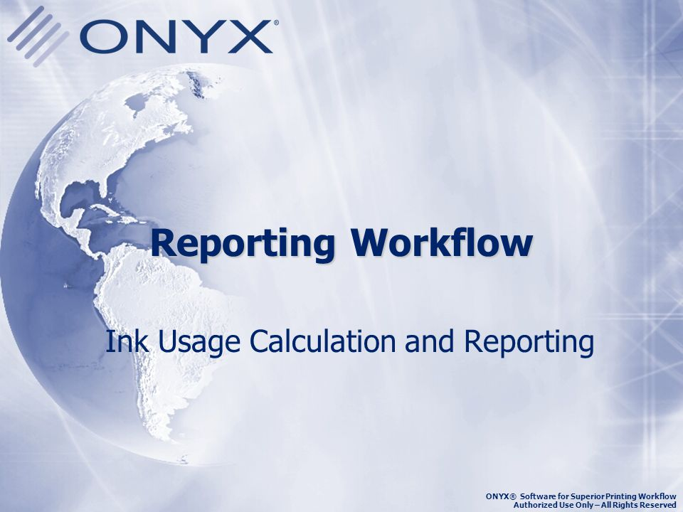 ONYX® Software for Superior Printing Workflow Authorized Use Only – All Rights Reserved Overview Get ink usage and cost estimates on any print job-even before it prints.