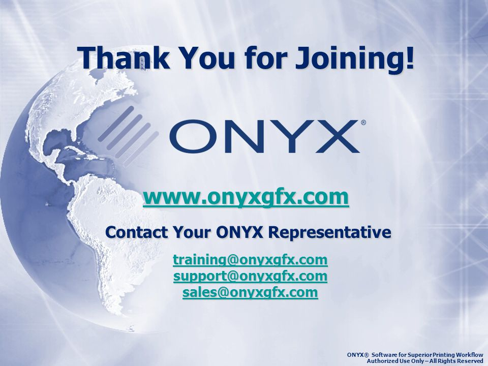 ONYX® Software for Superior Printing Workflow Authorized Use Only – All Rights Reserved Thank You for Joining.