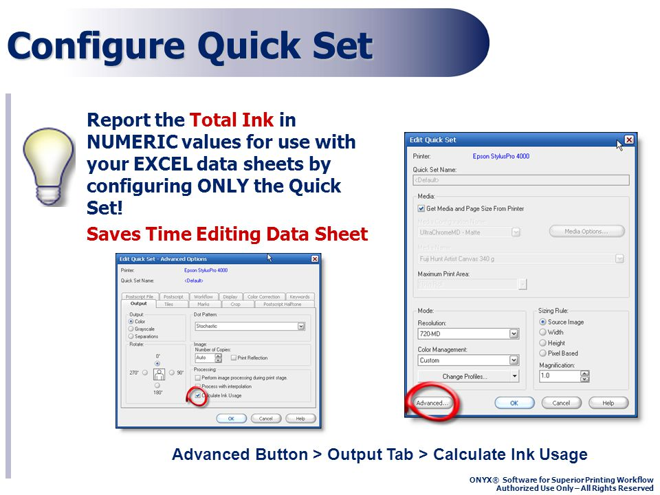 ONYX® Software for Superior Printing Workflow Authorized Use Only – All Rights Reserved Configure Quick Set Report the Total Ink in NUMERIC values for use with your EXCEL data sheets by configuring ONLY the Quick Set.