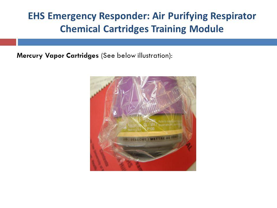 EHS Emergency Responder: Air Purifying Respirator Chemical Cartridges Training Module Mercury Vapor Cartridges (See below illustration):