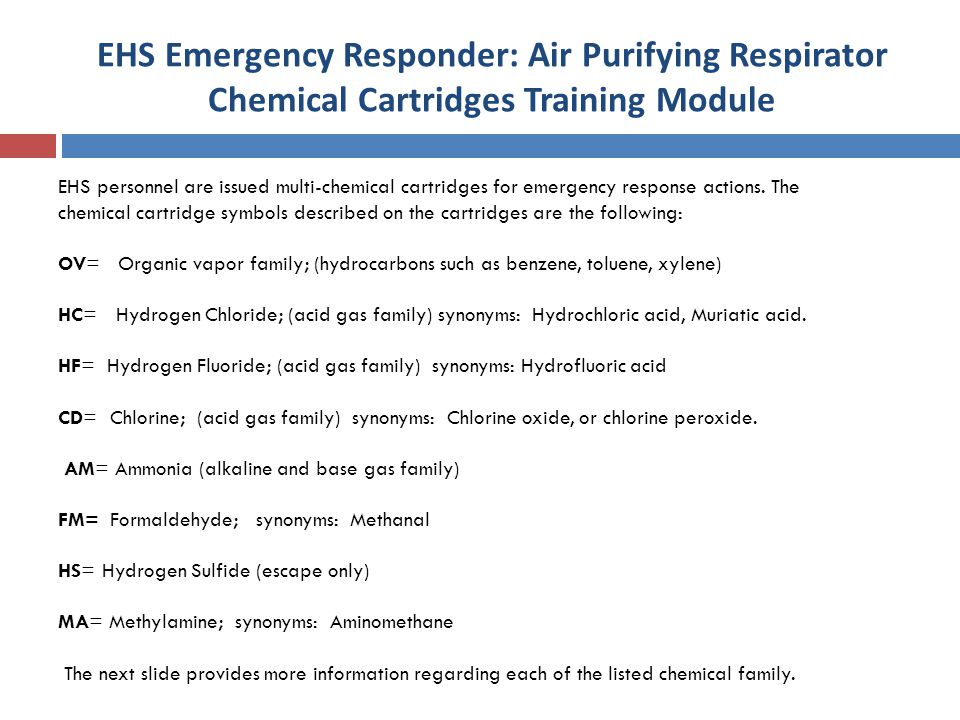EHS Emergency Responder: Air Purifying Respirator Chemical Cartridges Training Module EHS personnel are issued multi-chemical cartridges for emergency response actions.