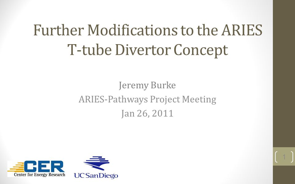 Further Modifications to the ARIES T-tube Divertor Concept Jeremy Burke ARIES-Pathways Project Meeting Jan 26, 2011 1