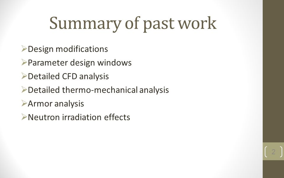 Summary of past work Design modifications Parameter design windows Detailed CFD analysis Detailed thermo-mechanical analysis Armor analysis Neutron ir