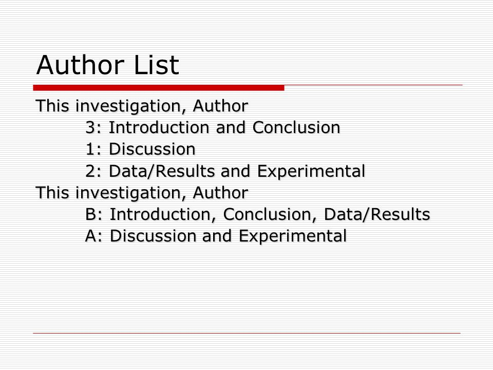 Author List This investigation, Author 3: Introduction and Conclusion 1: Discussion 2: Data/Results and Experimental This investigation, Author B: Int