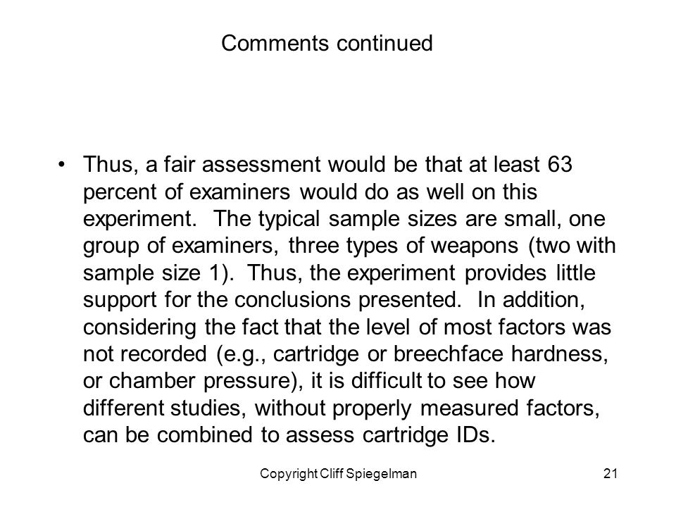 Copyright Cliff Spiegelman21 Comments continued Thus, a fair assessment would be that at least 63 percent of examiners would do as well on this experiment.