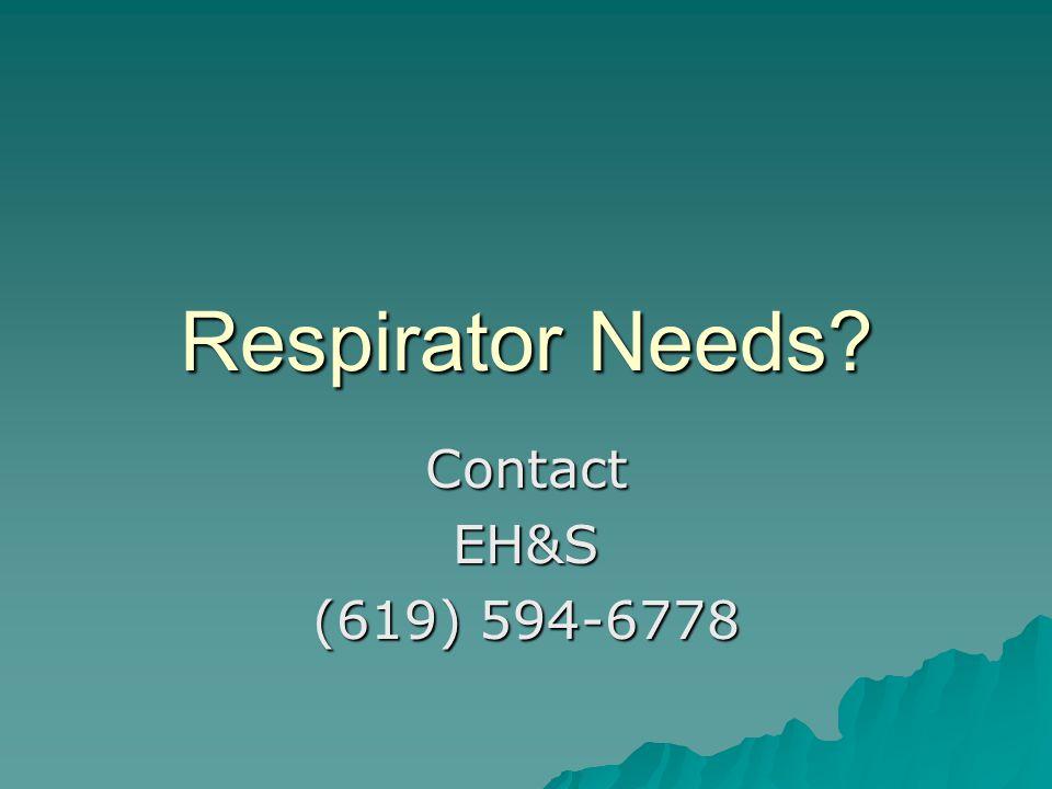 Respirator Needs? ContactEH&S (619) 594-6778