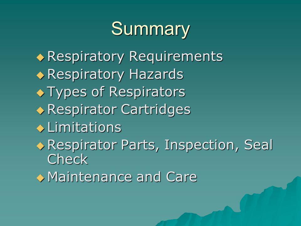 Summary Respiratory Requirements Respiratory Requirements Respiratory Hazards Respiratory Hazards Types of Respirators Types of Respirators Respirator