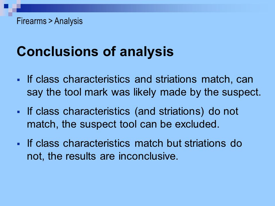 Conclusions of analysis If class characteristics and striations match, can say the tool mark was likely made by the suspect. If class characteristics