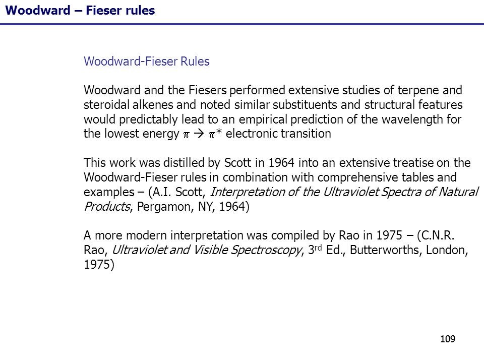 109 Woodward-Fieser Rules Woodward and the Fiesers performed extensive studies of terpene and steroidal alkenes and noted similar substituents and str