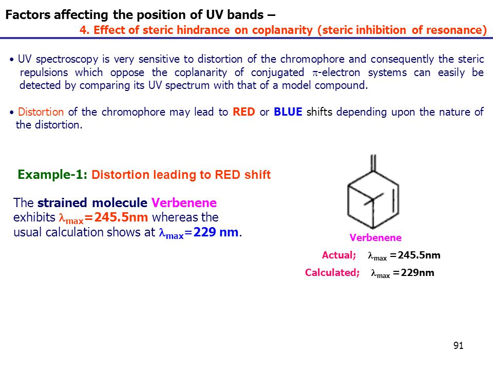 91 UV spectroscopy is very sensitive to distortion of the chromophore and consequently the steric repulsions which oppose the coplanarity of conjugate