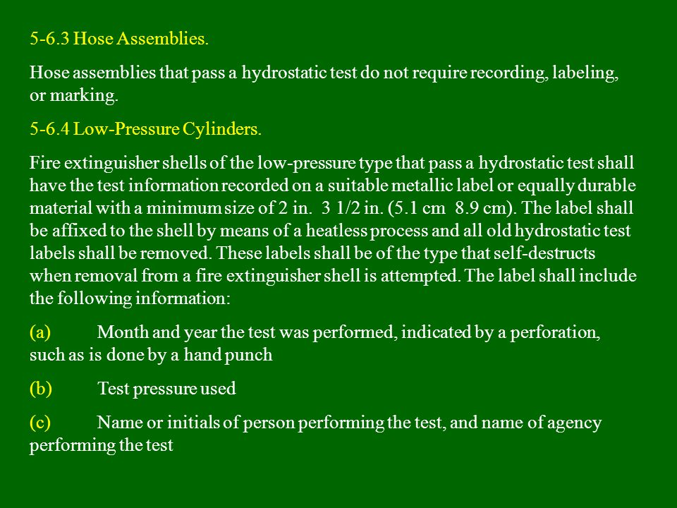 5-6.3 Hose Assemblies. Hose assemblies that pass a hydrostatic test do not require recording, labeling, or marking. 5-6.4 Low-Pressure Cylinders. Fire