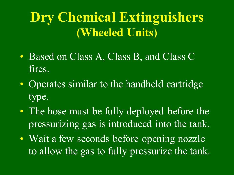 Based on Class A, Class B, and Class C fires. Operates similar to the handheld cartridge type. The hose must be fully deployed before the pressurizing