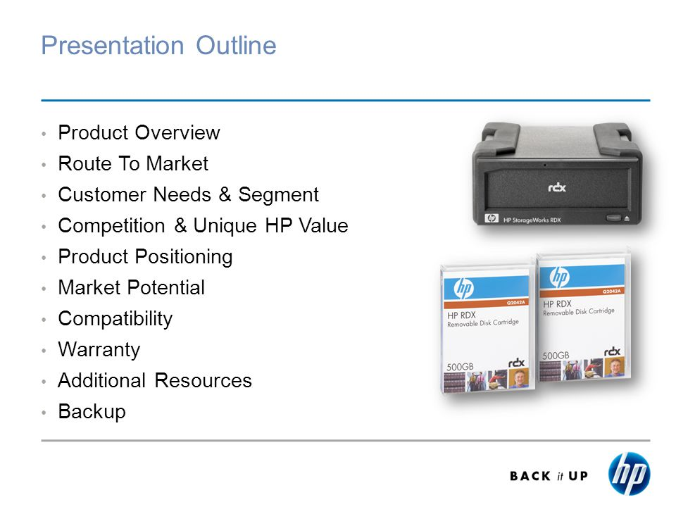Presentation Outline Product Overview Route To Market Customer Needs & Segment Competition & Unique HP Value Product Positioning Market Potential Compatibility Warranty Additional Resources Backup