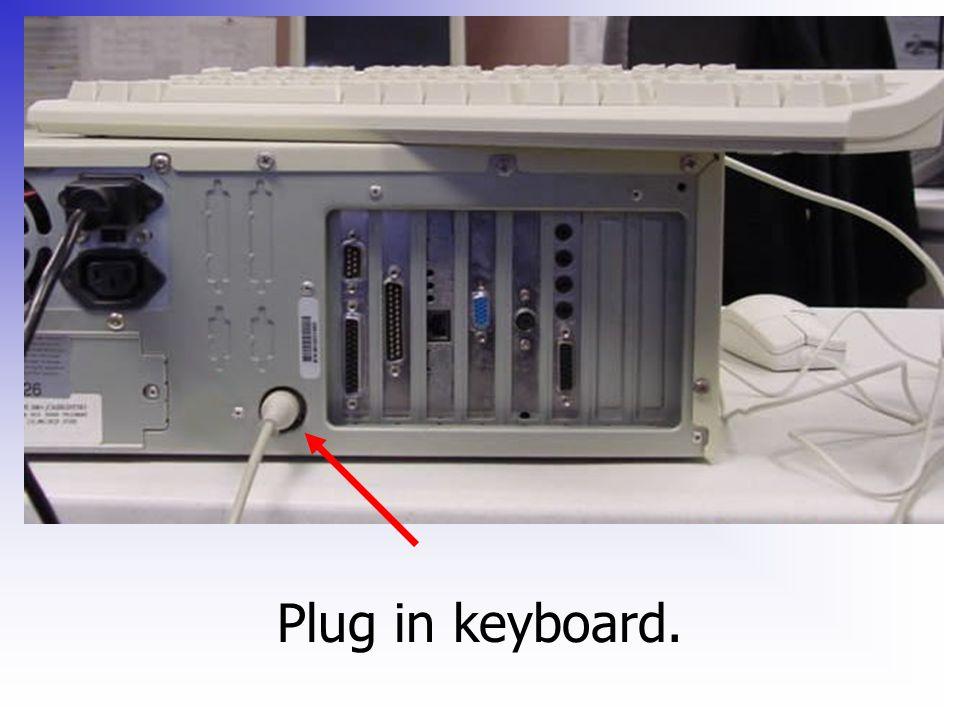 Plug in keyboard.