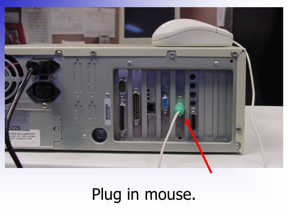 Plug in mouse.