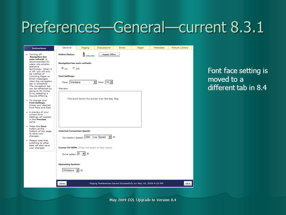 May 2009 D2L Upgrade to Version 8.4 PreferencesGeneralcurrent Font face setting is moved to a different tab in 8.4