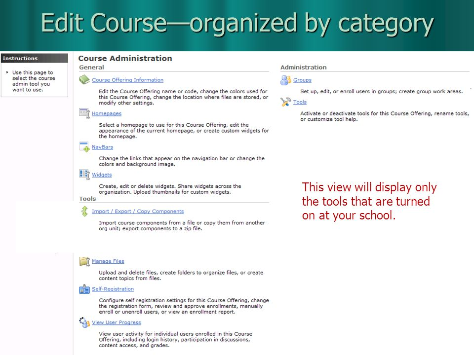 May 2009 D2L Upgrade to Version 8.4 Edit Courseorganized by category New This view will display only the tools that are turned on at your school.