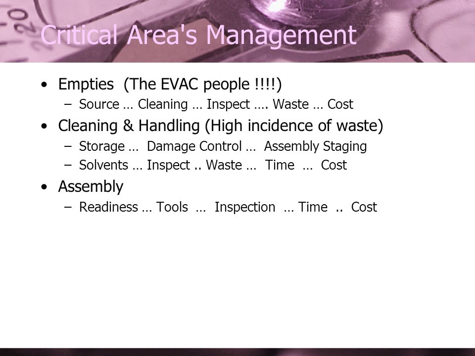 Critical Area s Management Empties (The EVAC people !!!!) –Source … Cleaning … Inspect ….