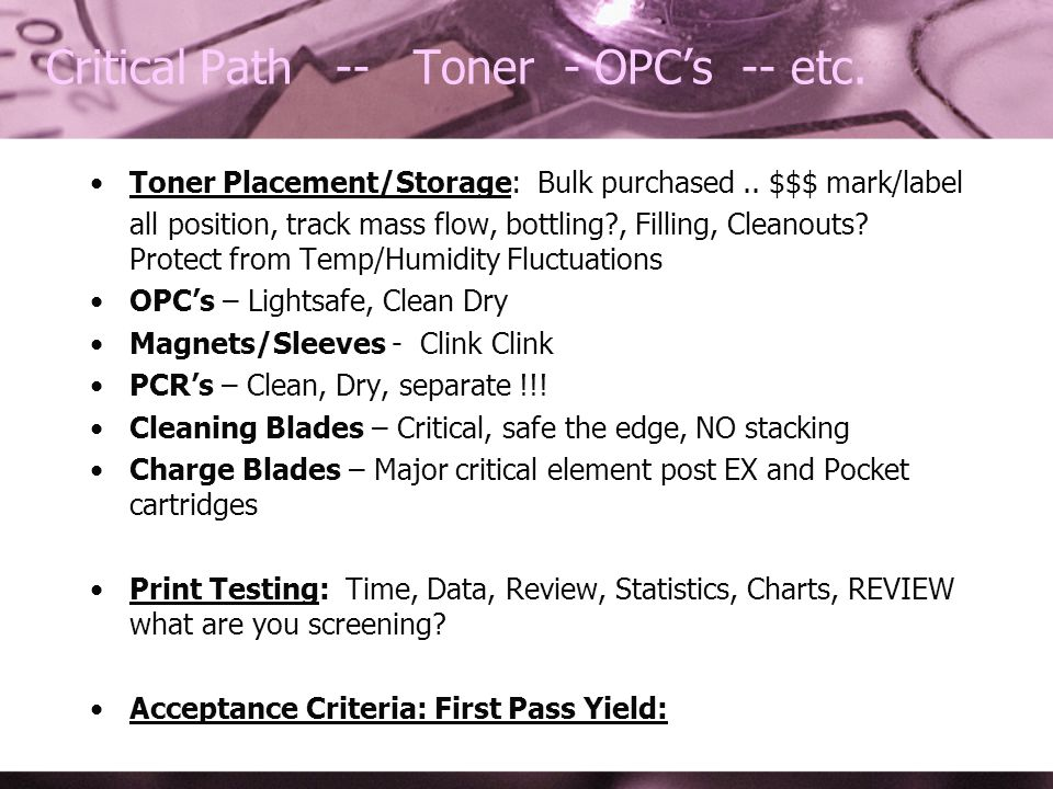 Critical Path -- Toner - OPCs -- etc. Toner Placement/Storage: Bulk purchased..