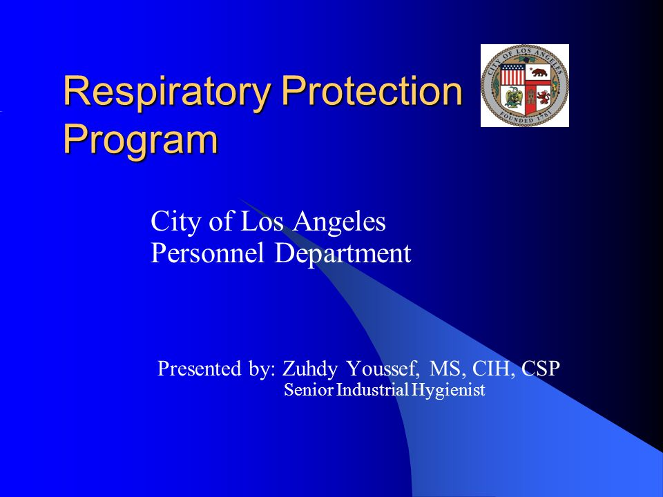 Respiratory Protection Program City of Los Angeles Personnel Department Presented by: Zuhdy Youssef, MS, CIH, CSP Senior Industrial Hygienist