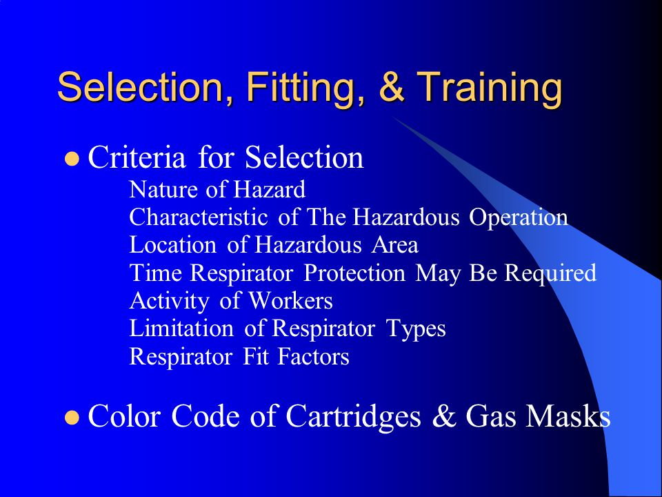 Selection, Fitting, & Training Criteria for Selection Nature of Hazard Characteristic of The Hazardous Operation Location of Hazardous Area Time Respi