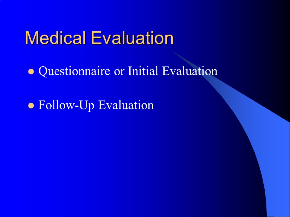 Medical Evaluation Questionnaire or Initial Evaluation Follow-Up Evaluation