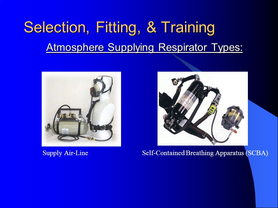 Selection, Fitting, & Training Criteria for Selection Nature of Hazard Characteristic of The Hazardous Operation Location of Hazardous Area Time Respirator Protection May Be Required Activity of Workers Limitation of Respirator Types Respirator Fit Factors Color Code of Cartridges & Gas Masks
