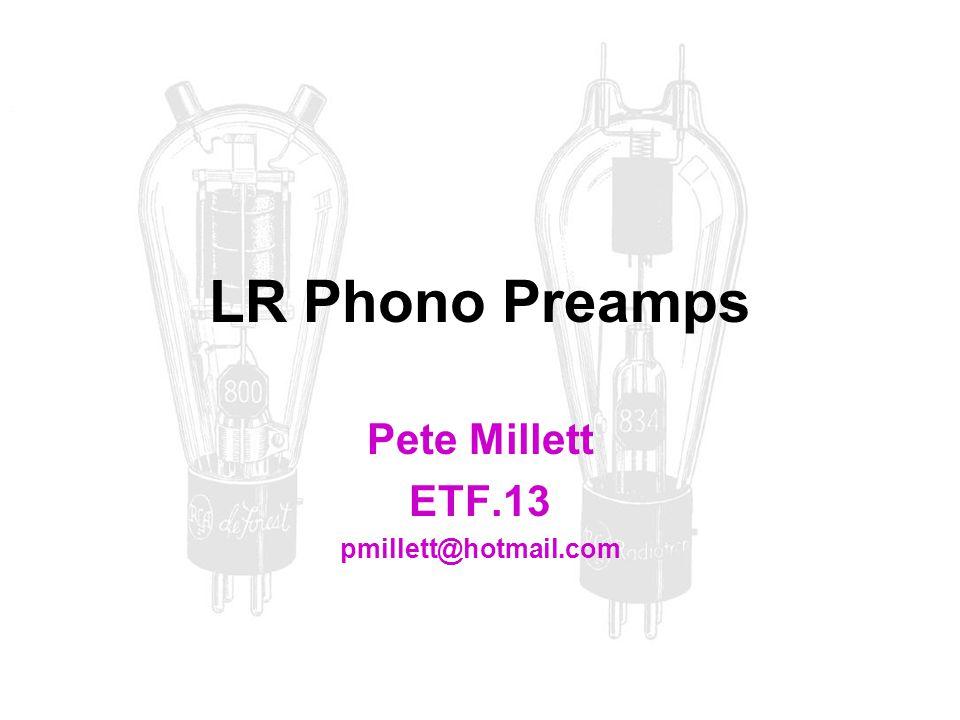 LR Phono Preamps Pete Millett ETF.13 pmillett@hotmail.com