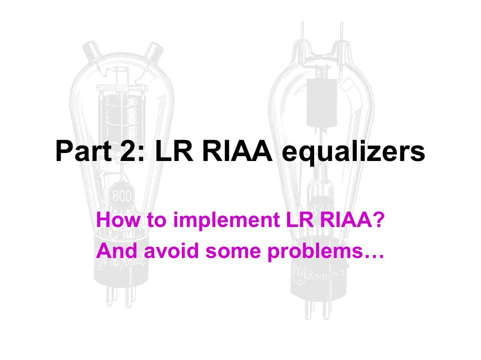 Part 2: LR RIAA equalizers How to implement LR RIAA? And avoid some problems…