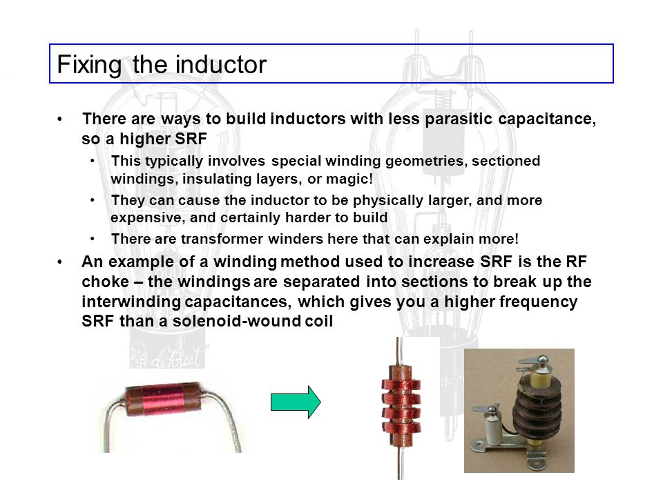 Fixing the inductor There are ways to build inductors with less parasitic capacitance, so a higher SRF This typically involves special winding geometr