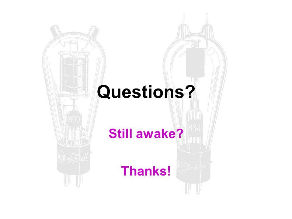 Questions? Still awake? Thanks!