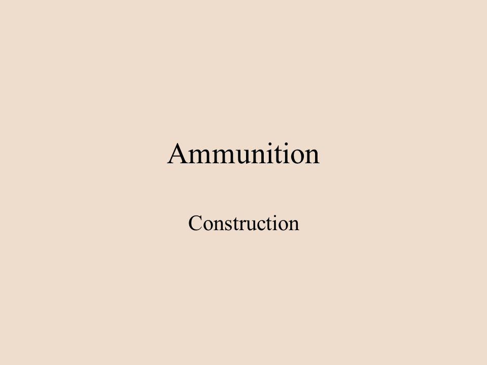 Ammunition Construction