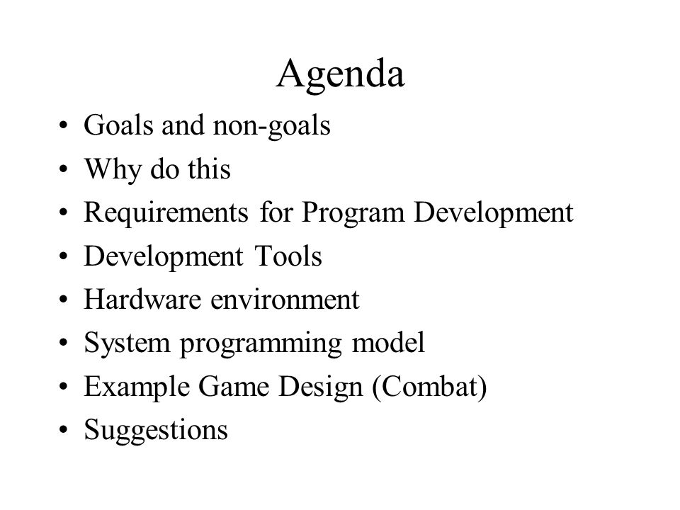 Agenda Goals and non-goals Why do this Requirements for Program Development Development Tools Hardware environment System programming model Example Ga