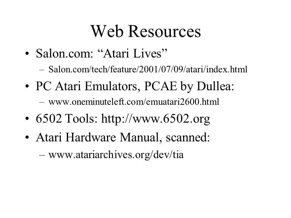 Web Resources Salon.com: Atari Lives –Salon.com/tech/feature/2001/07/09/atari/index.html PC Atari Emulators, PCAE by Dullea: –www.oneminuteleft.com/em