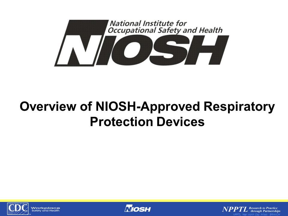 NPPTL Year Month Day Initials BRANCH Overview of NIOSH-Approved Respiratory Protection Devices