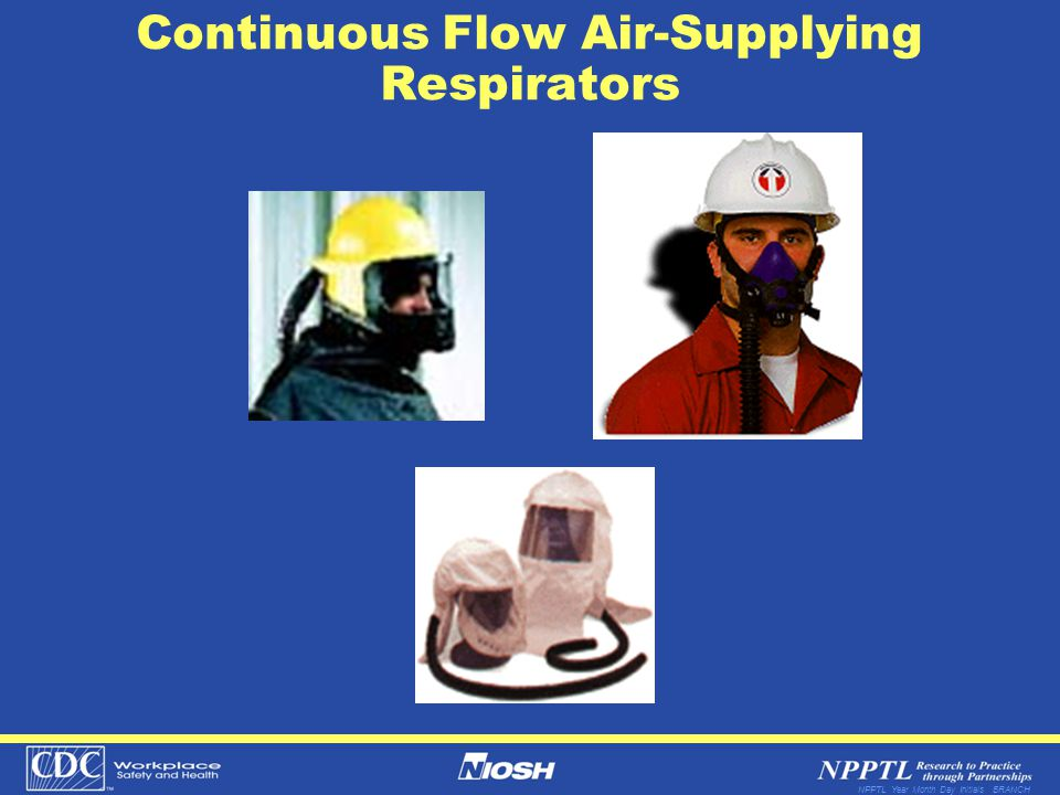 NPPTL Year Month Day Initials BRANCH Continuous Flow Air-Supplying Respirators