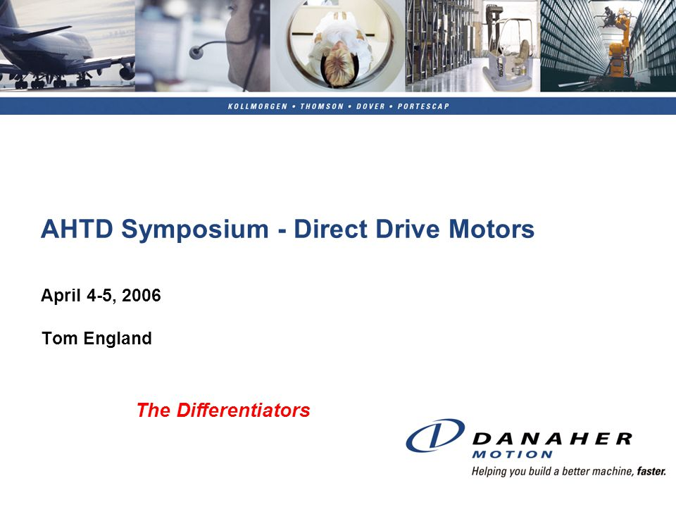 AHTD Symposium - Direct Drive Motors April 4-5, 2006 Tom England The Differentiators