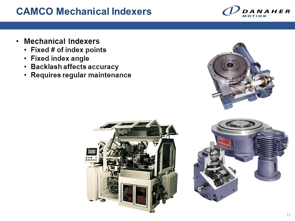 11 CAMCO Mechanical Indexers Mechanical Indexers Fixed # of index points Fixed index angle Backlash affects accuracy Requires regular maintenance