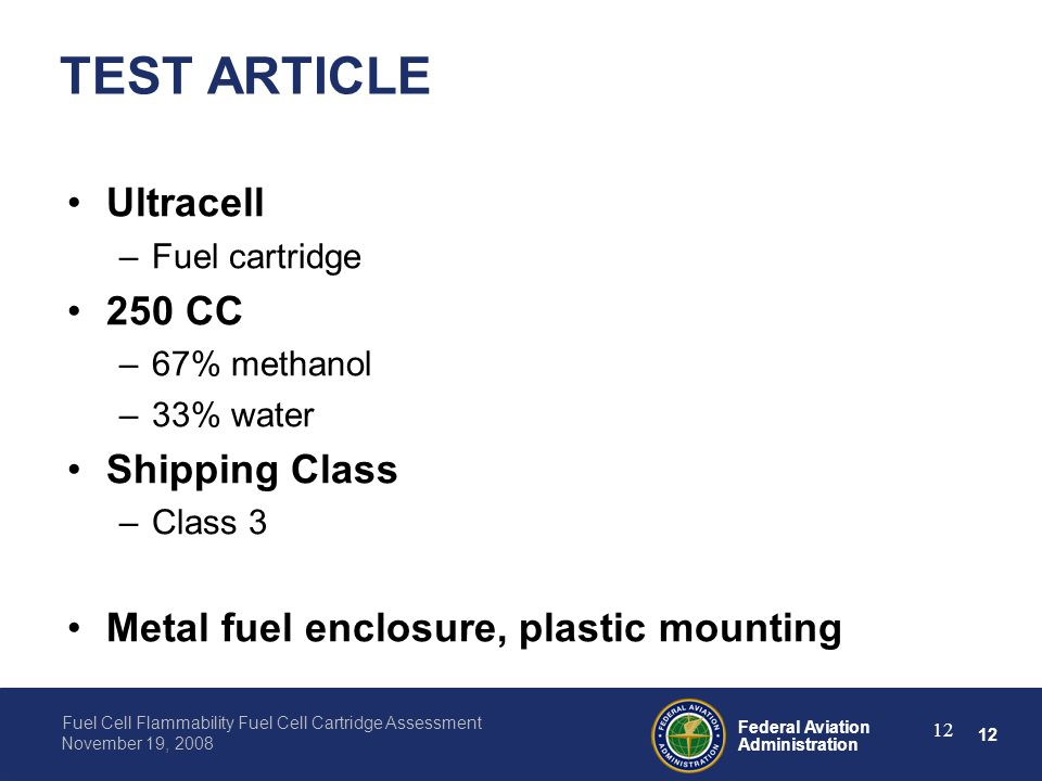 12 Federal Aviation Administration Fuel Cell Flammability Fuel Cell Cartridge Assessment November 19, 2008 12 TEST ARTICLE Ultracell –Fuel cartridge 2