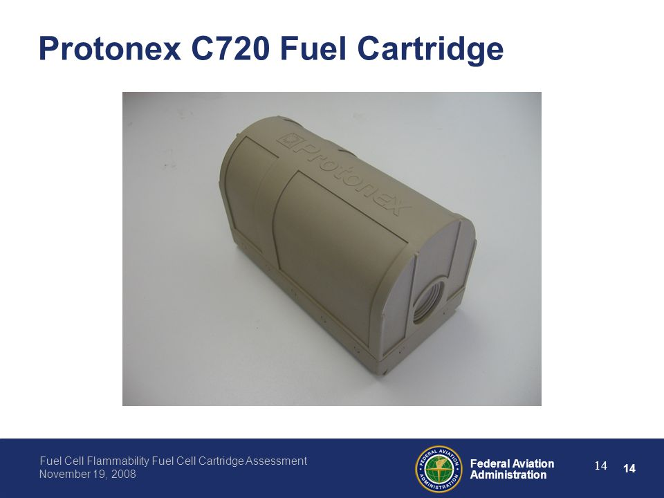 14 Federal Aviation Administration Fuel Cell Flammability Fuel Cell Cartridge Assessment November 19, 2008 14 Protonex C720 Fuel Cartridge