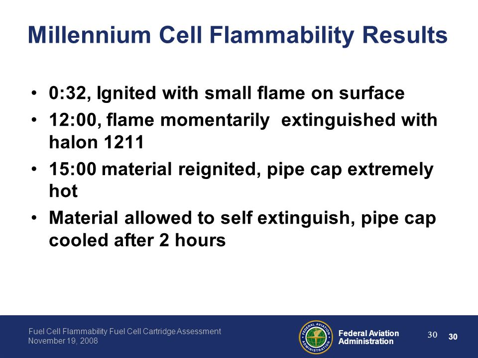 30 Federal Aviation Administration Fuel Cell Flammability Fuel Cell Cartridge Assessment November 19, 2008 30 Millennium Cell Flammability Results 0:3