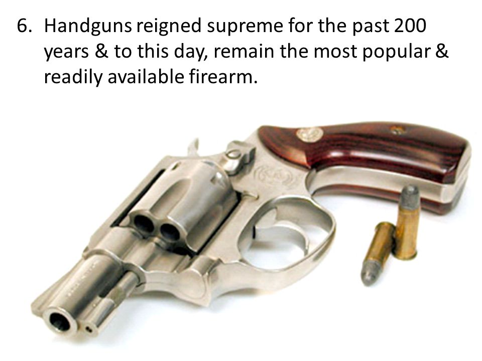 4.War typically resulted in the need for improved weapons technology. 5.In the late 1800 s, the revolver quickly became popular due to it s size & qui