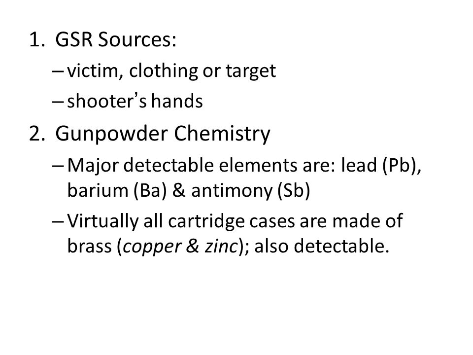 Gunshot Residue (GSR) 1.When a weapon is fired: -Primer and propellant particles blow back toward the shooter. -Combustion products (mostly NO 2 - ),