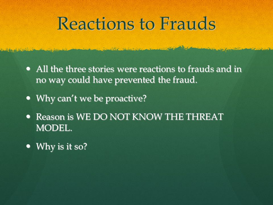 Reactions to Frauds All the three stories were reactions to frauds and in no way could have prevented the fraud.