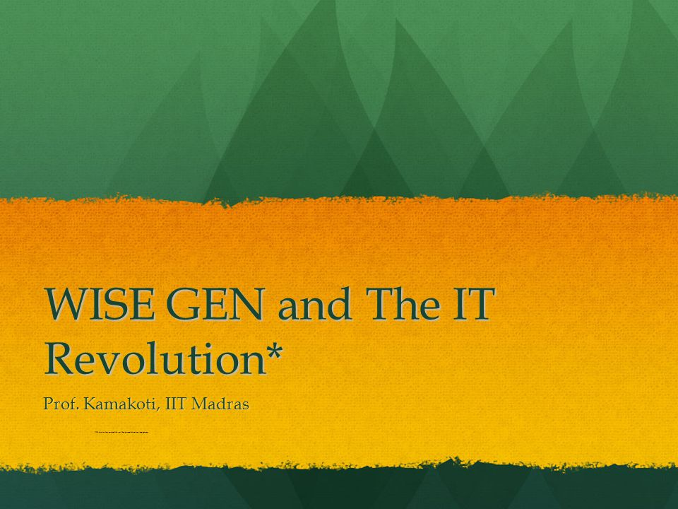 WISE GEN and The IT Revolution* Prof.